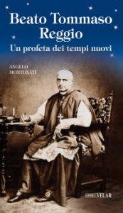 Copertina di 'Beato Tommaso Reggio. Un profeta dei tempi nuovi'