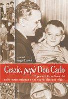 Grazie, papà don Carlo. L'opera di don Gnocchi nelle testimonianze e nei ricordi dei suoi «figli» - Sergio Didonè