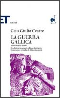 La guerra gallica. Testo latino a fronte - Cesare G. Giulio