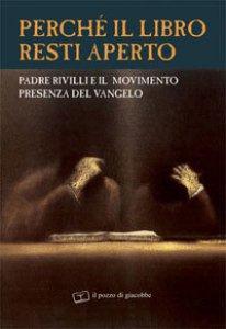 Copertina di 'Perché il libro resti aperto. Padre Rivilli e il movimento presenza del vangelo'