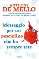 Messaggio per un pesciolino che ha sempre sete - Anthony De Mello