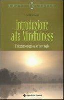 Introduzione alla mindfulness. L'attenzione consapevole per vivere meglio - Halliwell Ed