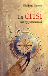 Copertina di 'La crisi: un'opportunità'