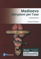 Medioevo: istruzioni per l'uso. Ediz. Mylab. Con Contenuto digitale per download e accesso on line - Senatore Francesco