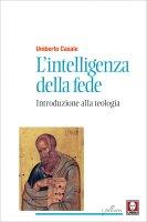 L'intelligenza della fede (Nuova edizione) - Umberto Casale