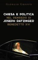 Chiesa e politica nel pensiero di Joseph Ratzinger/Benedetto XVI - Giorgio Groppo