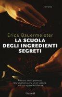 La scuola degli ingredienti segreti - Bauermeister Erica