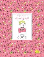 Guide per piccoli alle vite dei grandi. Marie Curie - Isabel Thomas