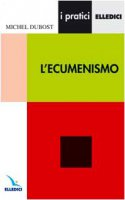 L' ecumenismo - Dubost Michel