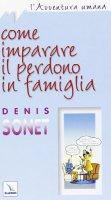 Come imparare il perdono in famiglia - Sonet Denis
