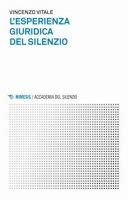 L' esperienza giuridica del silenzio - Vitale Vincenzo