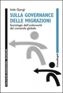 Copertina di 'Sulla governance delle migrazioni. Sociologia dell'underworld del comando globale'