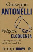 Volgare eloquenza - Giuseppe Antonelli