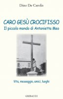 Caro Gesù crocifisso - Dino De Carolis