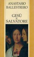 Gesù il Salvatore - Anastasio A. Ballestrero