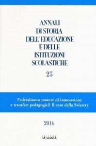Copertina di 'Annali di storia dell'educazione e delle istituzioni scolastiche. 23: Federalismo: motore di innovazione e transfert pedagogici?'