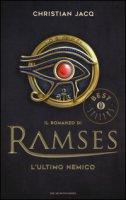 L' ultimo nemico. Il romanzo di Ramses - Jacq Christian