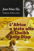 L' Africa a testa alta di Cheikh Anta Diop - Ela Jean-Marc