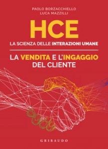 Copertina di 'HCE. La scienza delle interazioni umane. La vendita e l'ingaggio del cliente'