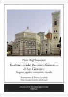 L' architettura del Battistero fiorentino di San Giovanni. Progetto, appalto, costruzione, vicende - Degl'Innocenti Piero