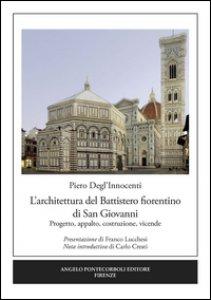 Copertina di 'L' architettura del Battistero fiorentino di San Giovanni. Progetto, appalto, costruzione, vicende'
