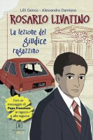 Rosario Livatino. La lezione del giudice ragazzino - Lilli Genco, Alessandro Damiano