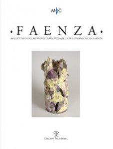 Copertina di 'Faenza. Bollettino del museo internazionale delle ceramiche in Faenza (2018)'