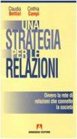 Una strategia per le relazioni - Bettiol Claudia, Campi Cinthia