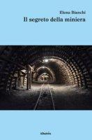 Il segreto della miniera - Bianchi Elena
