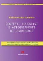 Contesti educativi e atteggiamenti di leadership. Indagini sullo sviluppo degli atteggiamenti di leadership in ragazzi di 15-16 anni - Rubat du Merac Emiliane