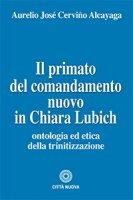 Primato del comandamento nuovo in Chiara Lubich