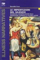 Le imperfezioni del silenzio. Riflessioni antropologiche sulla depressione femminile in un'area alpina - Cozzi Donatella