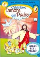 Catecumenato. Celebriamo l'amore del Padre. Schede per i ragazzi   [volume 3] - Fontana Andrea, Cusino Monica