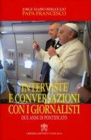 Interviste e conversazioni con i giornalisti. Due anni di pontificato - Francesco (Jorge Mario Bergoglio)