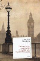 L' avventura londinese o l'arte del vagabondaggio - Machen Arthur