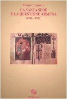 La Santa Sede e la questione armena (1918-1922) - Carolla Mario