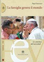 La famiglia genera il mondo - Pontificio Consiglio per la Famiglia