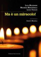 Ma è un miracolo! - Maurizio Marcheselli, Luca Mazzinghi, Lucio Troiani