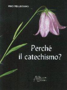Copertina di 'Perché il catechismo?'