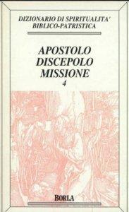 Copertina di 'Dizionario di spiritualità biblico-patristica [vol_4] / Apostolo, discepolo, missione'