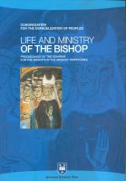 Life and Ministry of the Bishop. Proceedings of the Seminar for the Bishops in the Mission Territories. Atti del Convegno (Roma, 8-21 settembre 2003)