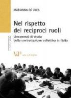 Nel rispetto dei reciproci ruoli. Lineamenti di storia della contrattazione collettiva in Italia - Marianna De Luca