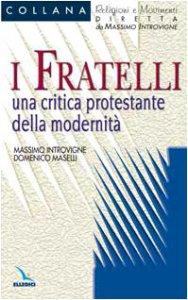 Copertina di 'I Fratelli. Una critica protestante della modernità'