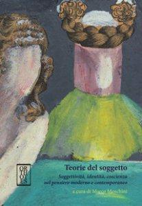 Copertina di 'Teorie del soggetto. Soggettività, identità, coscienza nel pensiero moderno e contemporaneo'