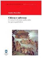 Chiesa e salvezza. L'Extra Ecclesiam nulla salus in epoca patristica - Mazzolini Sandra