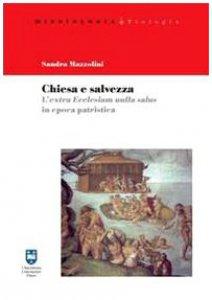 Copertina di 'Chiesa e salvezza. L'Extra Ecclesiam nulla salus in epoca patristica'