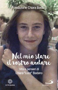 """Copertina di 'Nel mio stare il vostro andare. Vita e pensieri di Chiara """"Luce"""" Badano'"""
