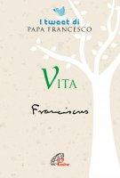 Vita. I tweet di papa Francesco - Francesco Papa