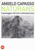 Naturans. Il paesaggio nell'arte contemporanea - Capasso Angelo