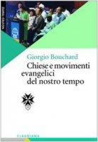 Chiese e movimenti evangelici del nostro tempo - Bouchard Giorgio
